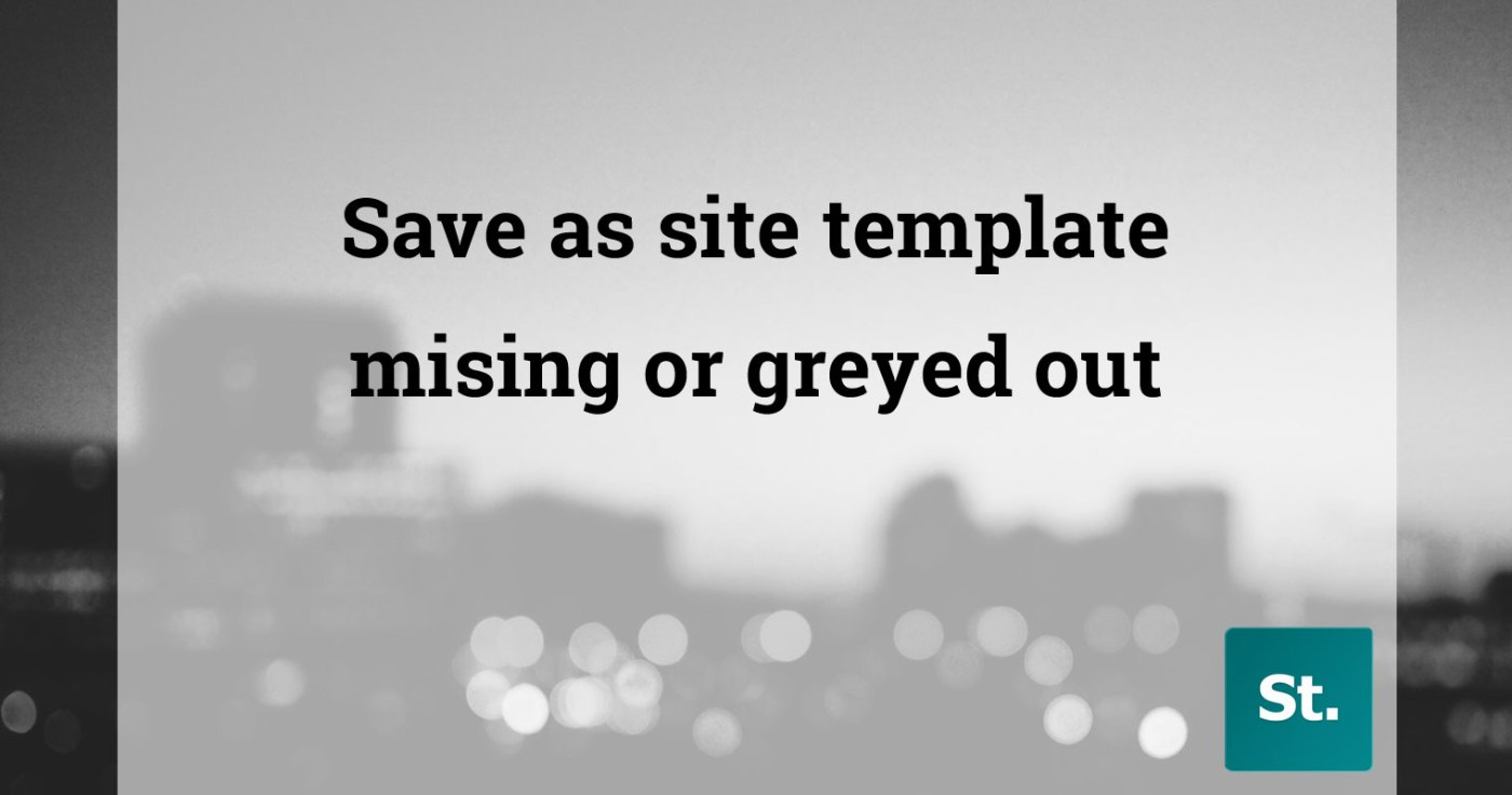 Save As Site Template Missing Or Greyed Out Sharepoint Stuff