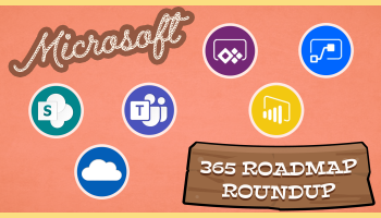 Microsoft 365 roadmap roundup